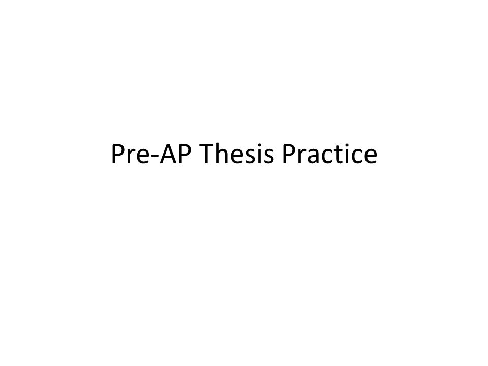 Pre-AP Thesis Practice