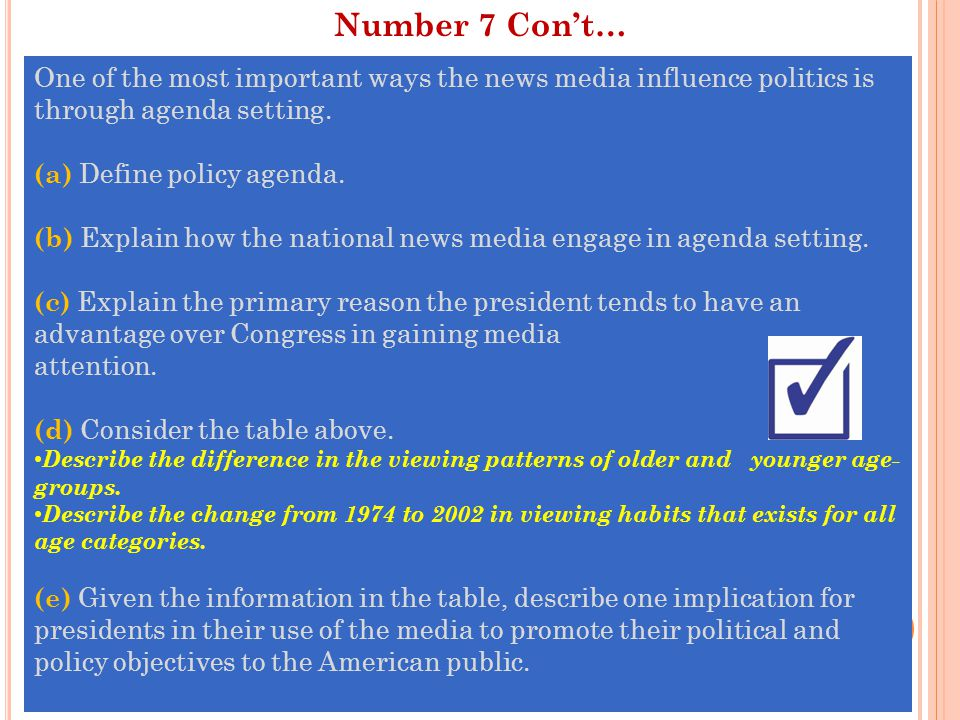 Number 7 Con't… One of the most important ways the news media influence politics is through agenda setting.