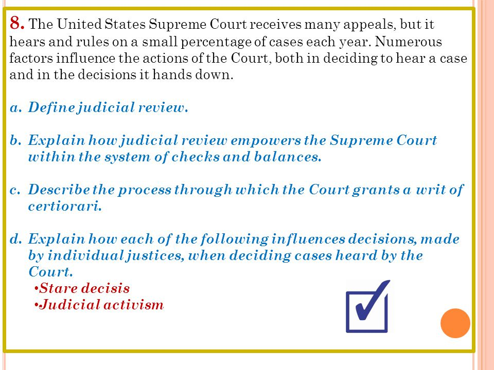 8. The United States Supreme Court receives many appeals, but it hears and rules on a small percentage of cases each year. Numerous factors influence the actions of the Court, both in deciding to hear a case and in the decisions it hands down.