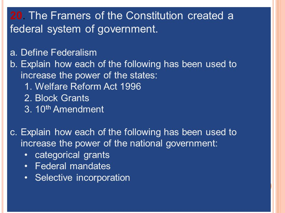 20. The Framers of the Constitution created a federal system of government.