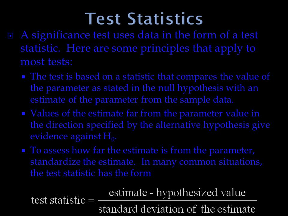 Test Statistics A significance test uses data in the form of a test statistic. Here are some principles that apply to most tests: