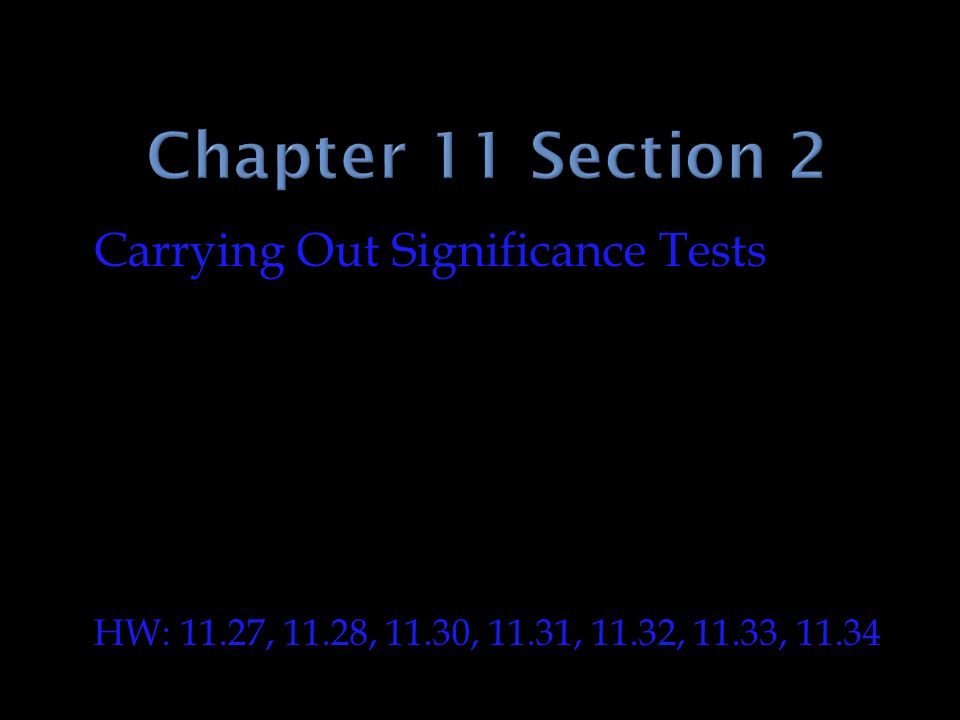 Chapter 11 Section 2 Carrying Out Significance Tests
