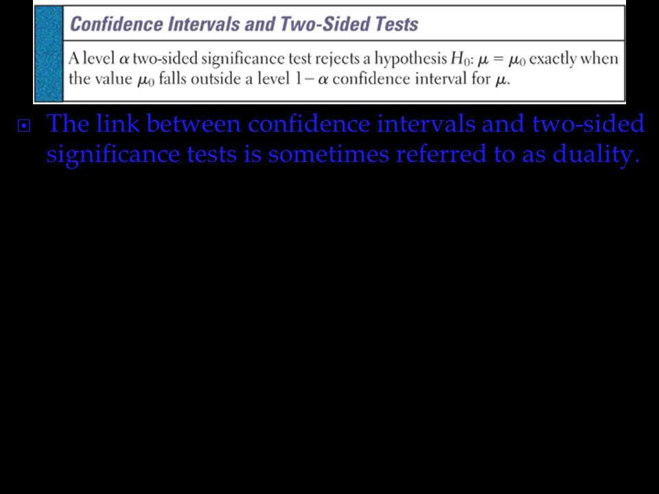 The link between confidence intervals and two-sided significance tests is sometimes referred to as duality.