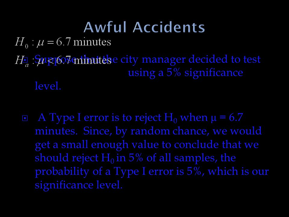 Awful Accidents Suppose that the city manager decided to test using a 5% significance level.