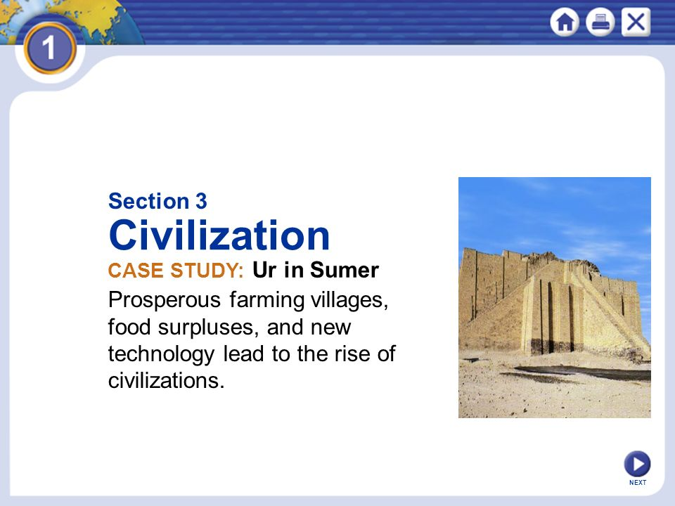 Section 3 Civilization. CASE STUDY: Ur in Sumer. Prosperous farming villages, food surpluses, and new technology lead to the rise of civilizations.