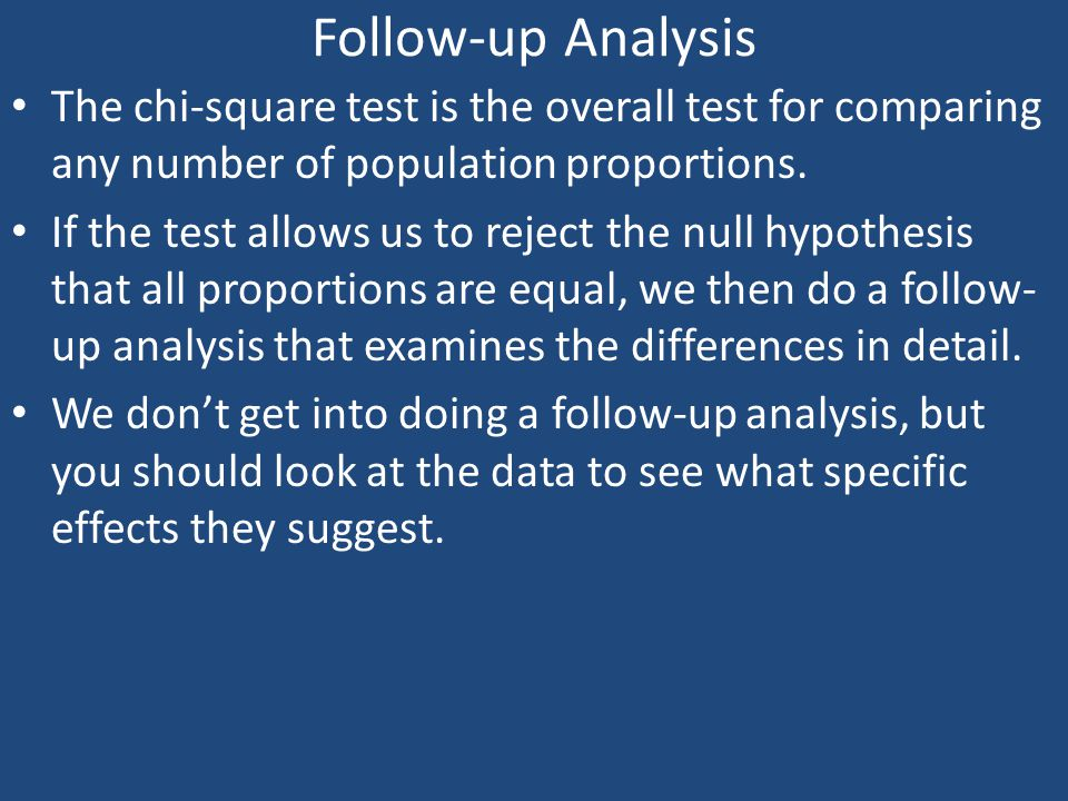 Follow-up Analysis The chi-square test is the overall test for comparing any number of population proportions.