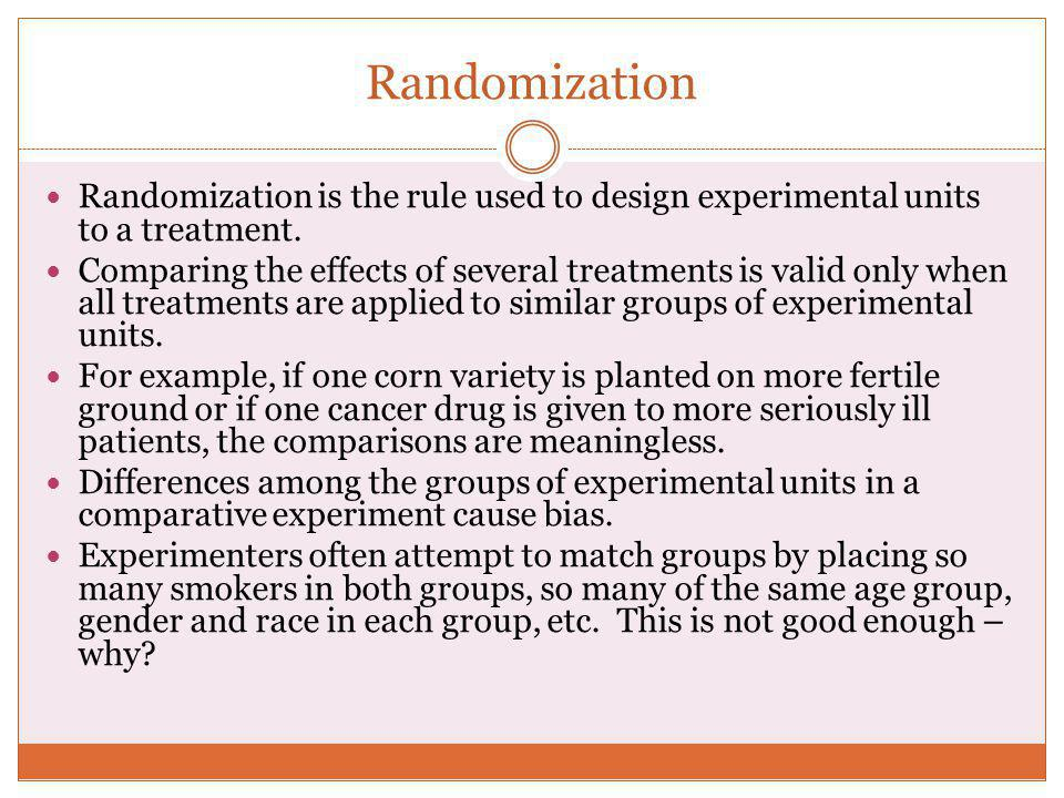 Randomization Randomization is the rule used to design experimental units to a treatment.