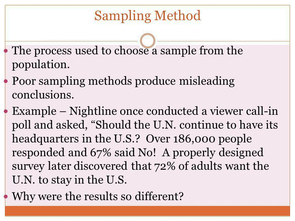 Sampling Method The process used to choose a sample from the population. Poor sampling methods produce misleading conclusions.