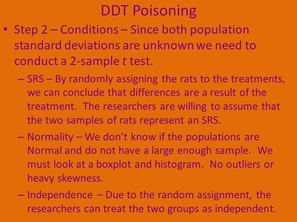 DDT Poisoning Step 2 – Conditions – Since both population standard deviations are unknown we need to conduct a 2-sample t test.