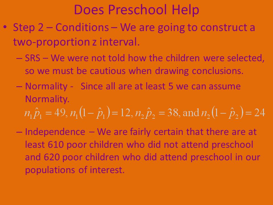Does Preschool Help Step 2 – Conditions – We are going to construct a two-proportion z interval.