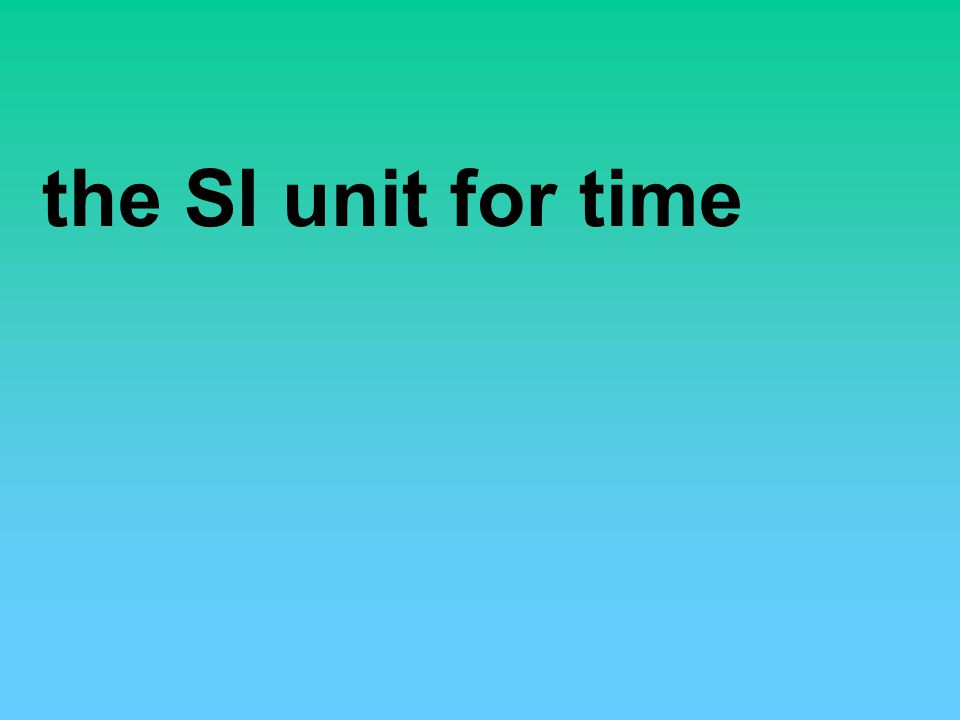 the SI unit for time