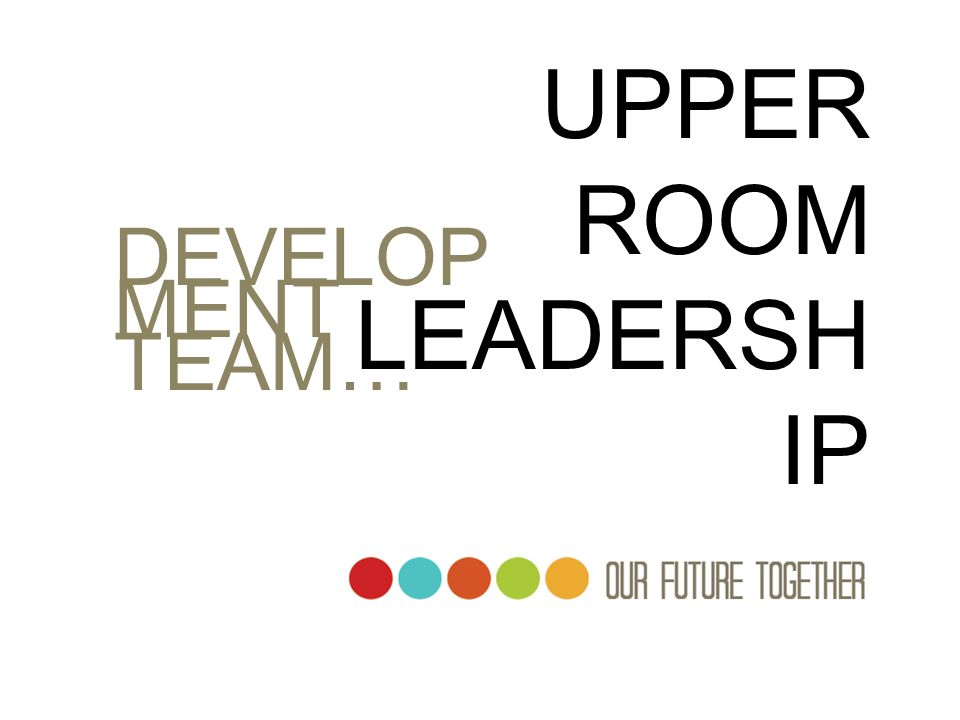 UPPER ROOM LEADERSHIP DEVELOPMENT TEAM…