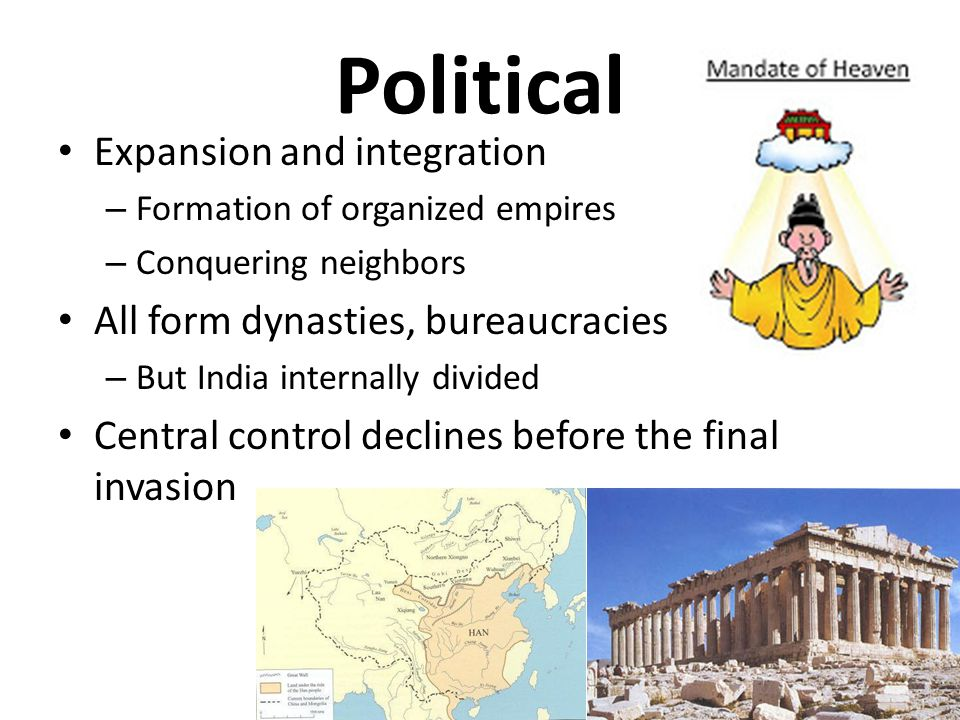 Political Expansion and integration All form dynasties, bureaucracies