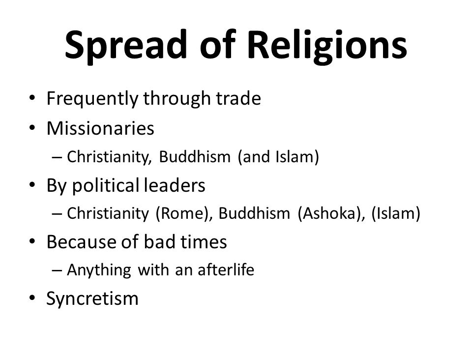Spread of Religions Frequently through trade Missionaries