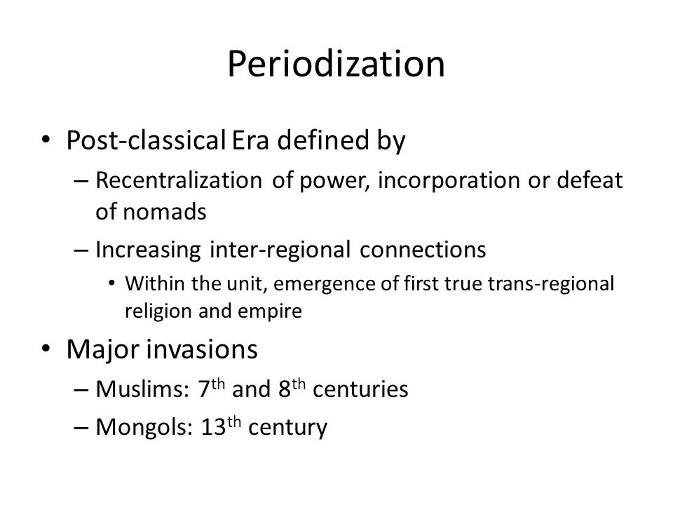 Periodization Post-classical Era defined by Major invasions