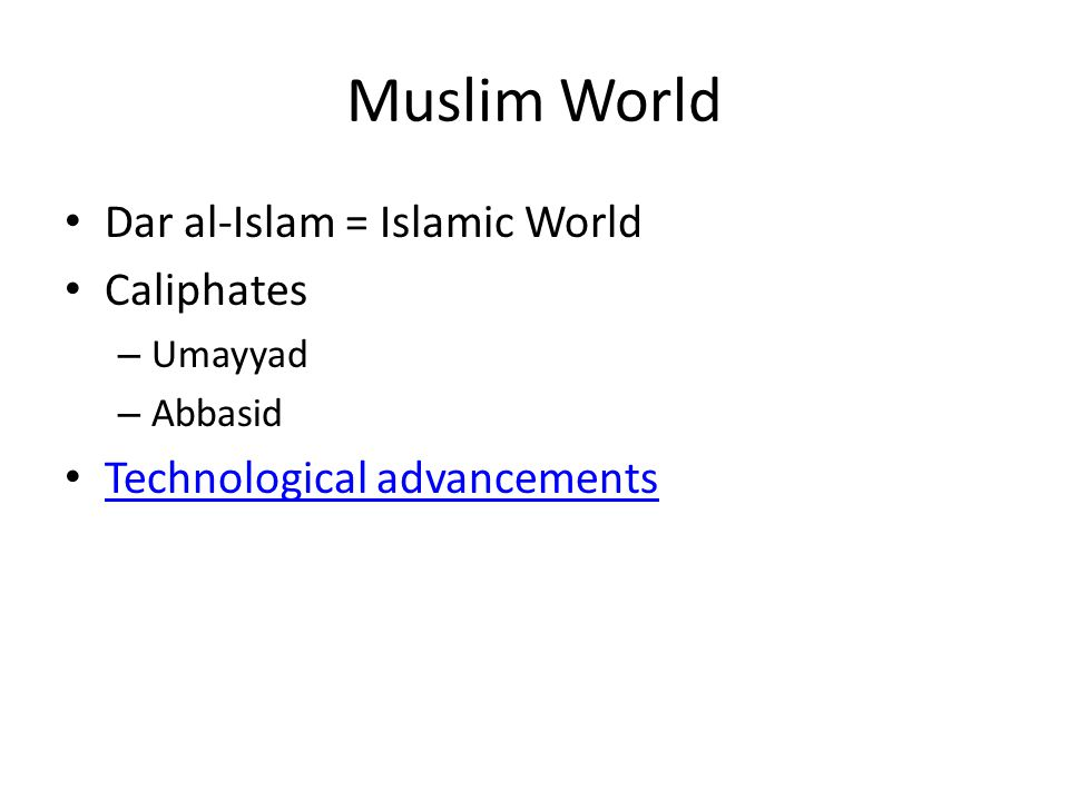 Muslim World Dar al-Islam = Islamic World Caliphates