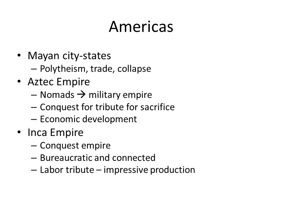 Americas Mayan city-states Aztec Empire Inca Empire
