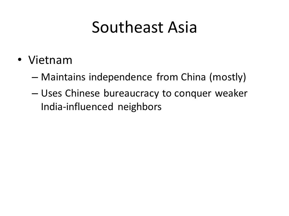 Southeast Asia Vietnam Maintains independence from China (mostly)