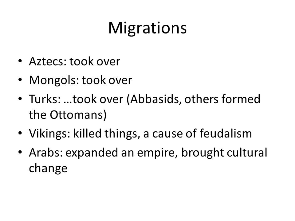 Migrations Aztecs: took over Mongols: took over