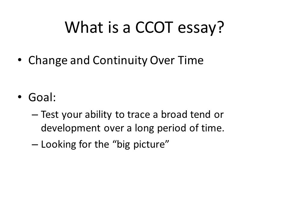 What is a CCOT essay Change and Continuity Over Time Goal: