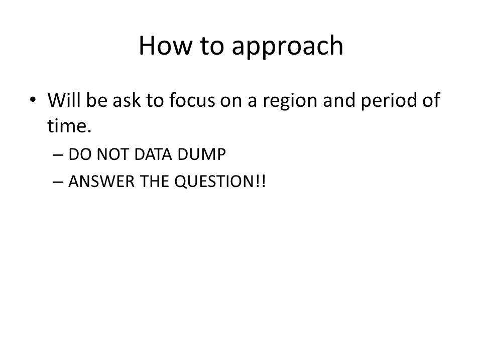 How to approach Will be ask to focus on a region and period of time.