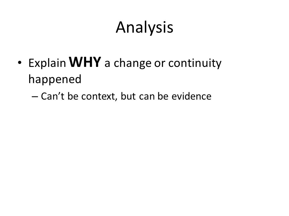 Analysis Explain WHY a change or continuity happened
