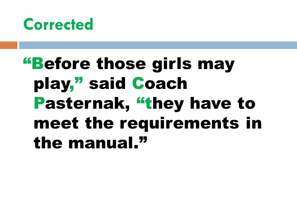 Corrected Before those girls may play, said Coach Pasternak, they have to meet the requirements in the manual.