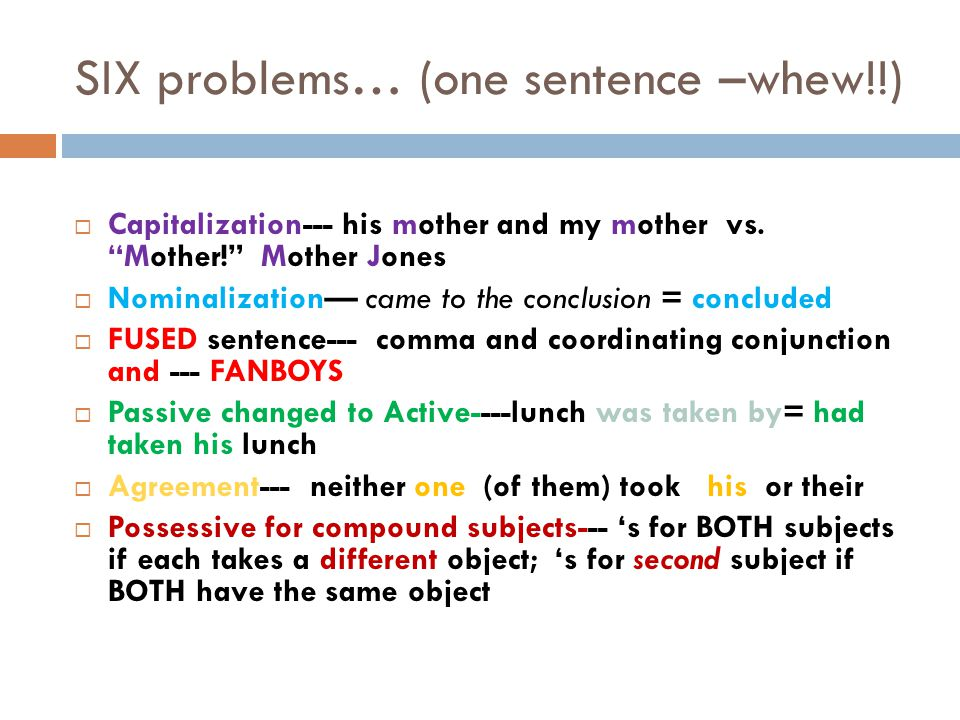 SIX problems… (one sentence –whew!!)