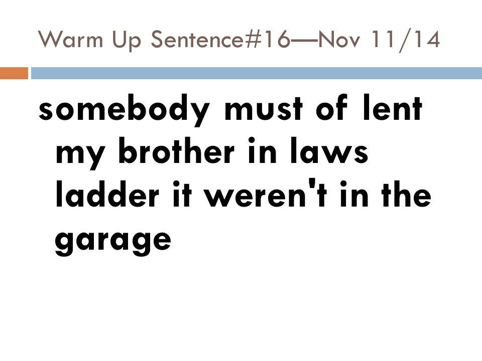 Warm Up Sentence#16—Nov 11/14