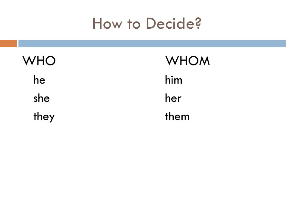 How to Decide WHO WHOM he him she her they them