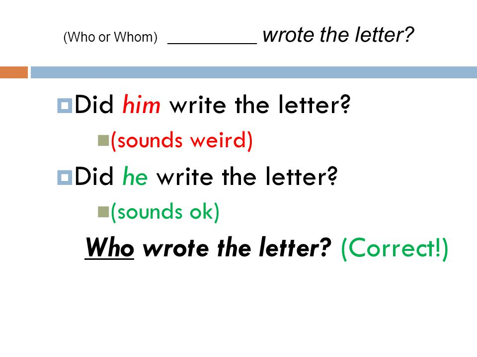 (Who or Whom) ____________ wrote the letter
