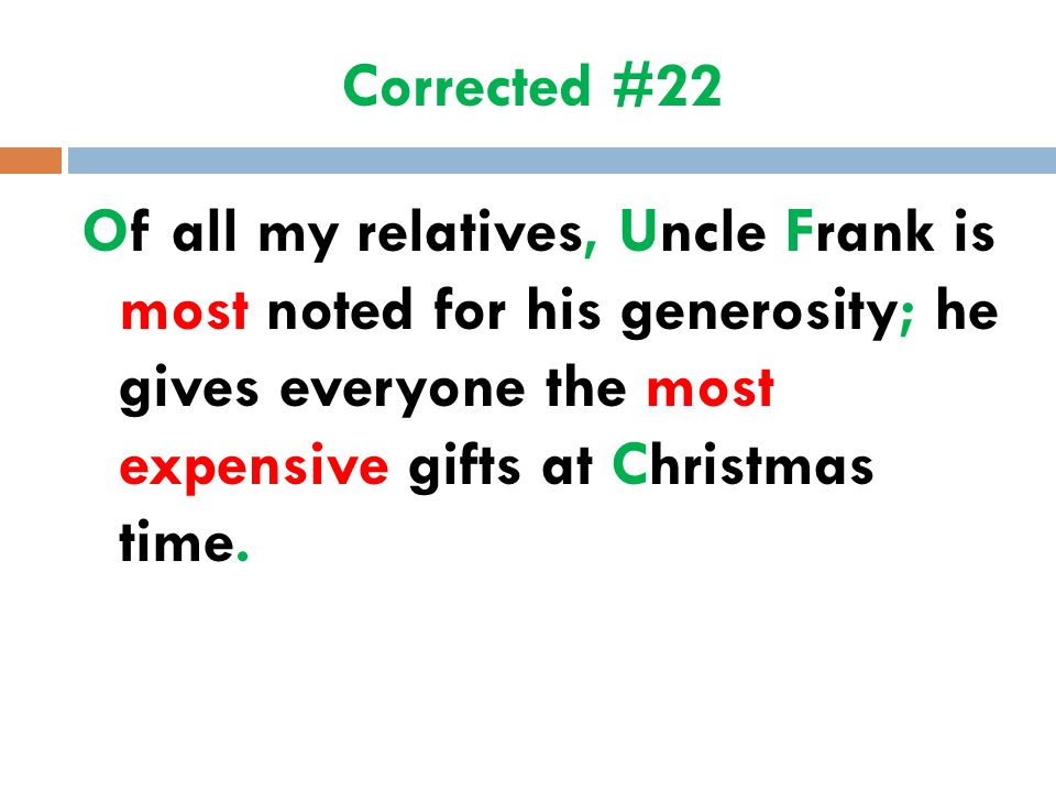 Corrected #22 Of all my relatives, Uncle Frank is most noted for his generosity; he gives everyone the most expensive gifts at Christmas time.