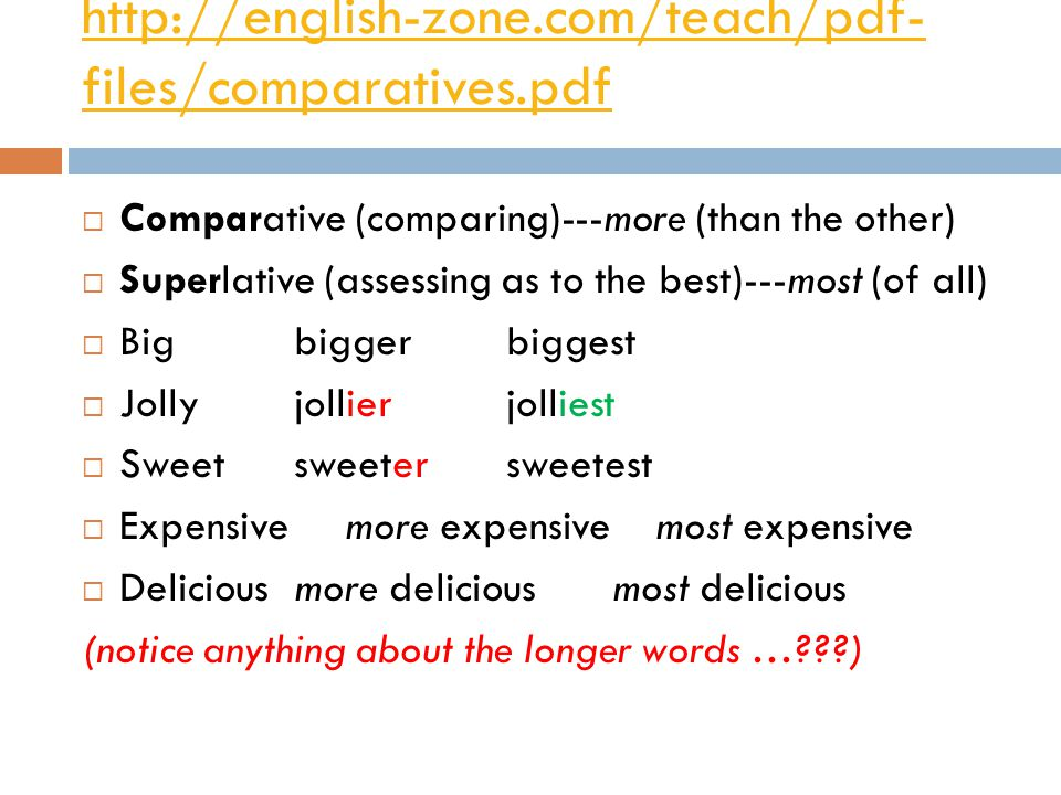 http://english-zone.com/teach/pdf-files/comparatives.pdf Comparative (comparing)---more (than the other)