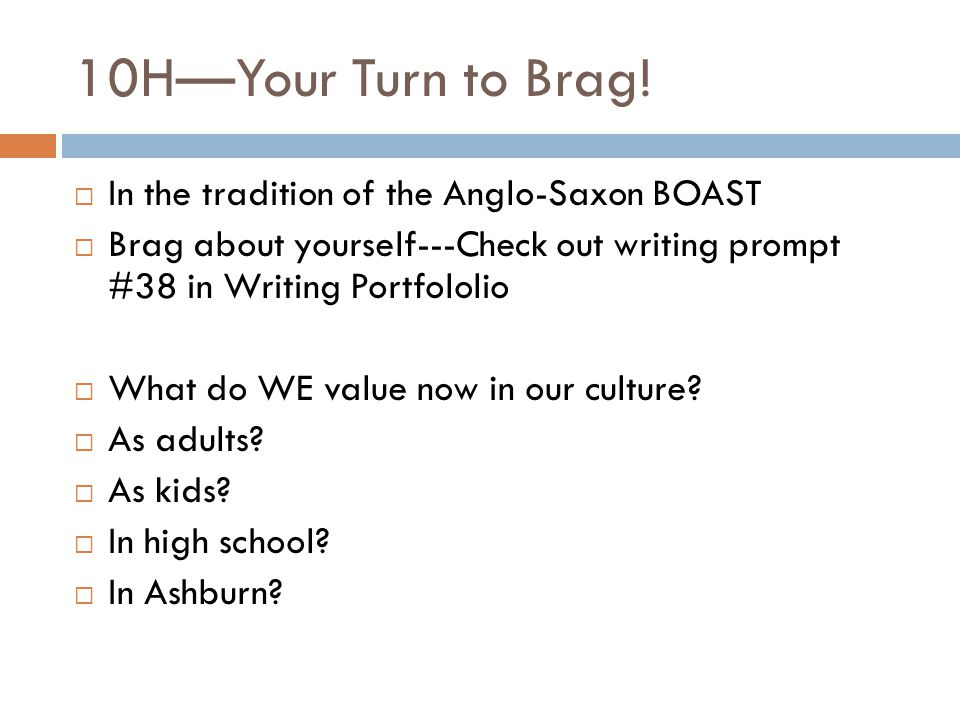 10H—Your Turn to Brag! In the tradition of the Anglo-Saxon BOAST