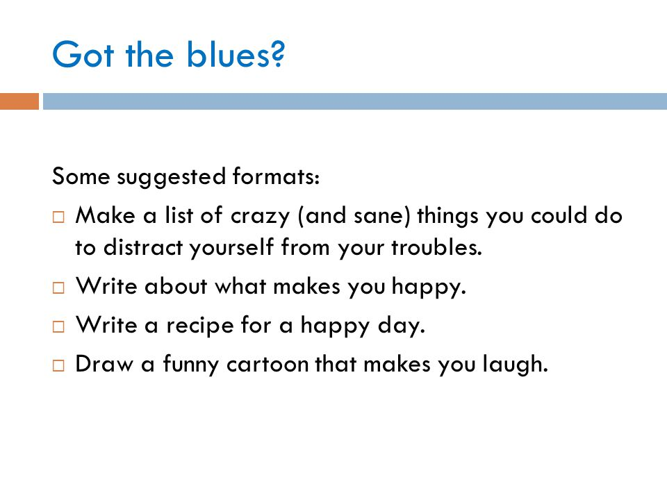 Got the blues Some suggested formats: