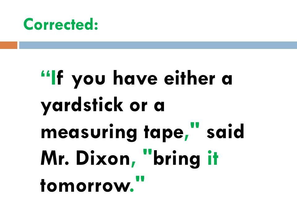 Corrected: If you have either a yardstick or a measuring tape, said Mr.