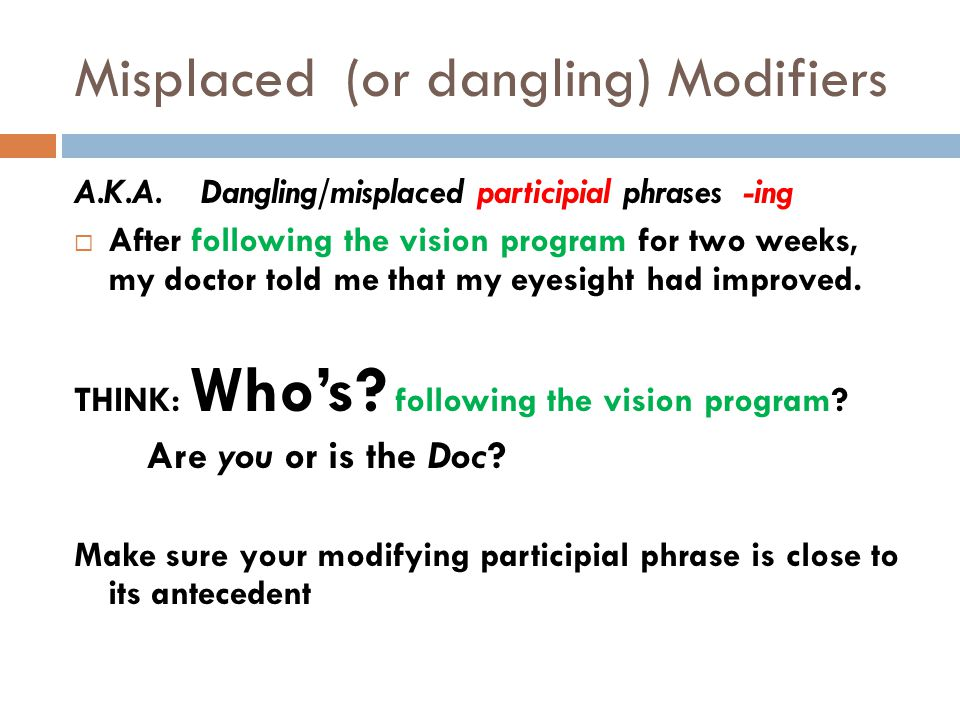 Misplaced (or dangling) Modifiers