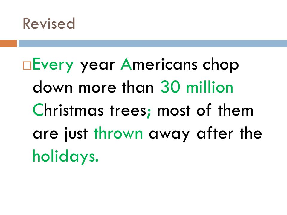 Revised Every year Americans chop down more than 30 million Christmas trees; most of them are just thrown away after the holidays.