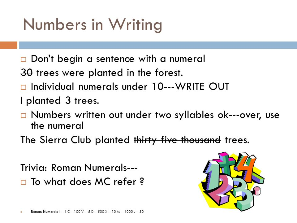 Numbers in Writing Don't begin a sentence with a numeral