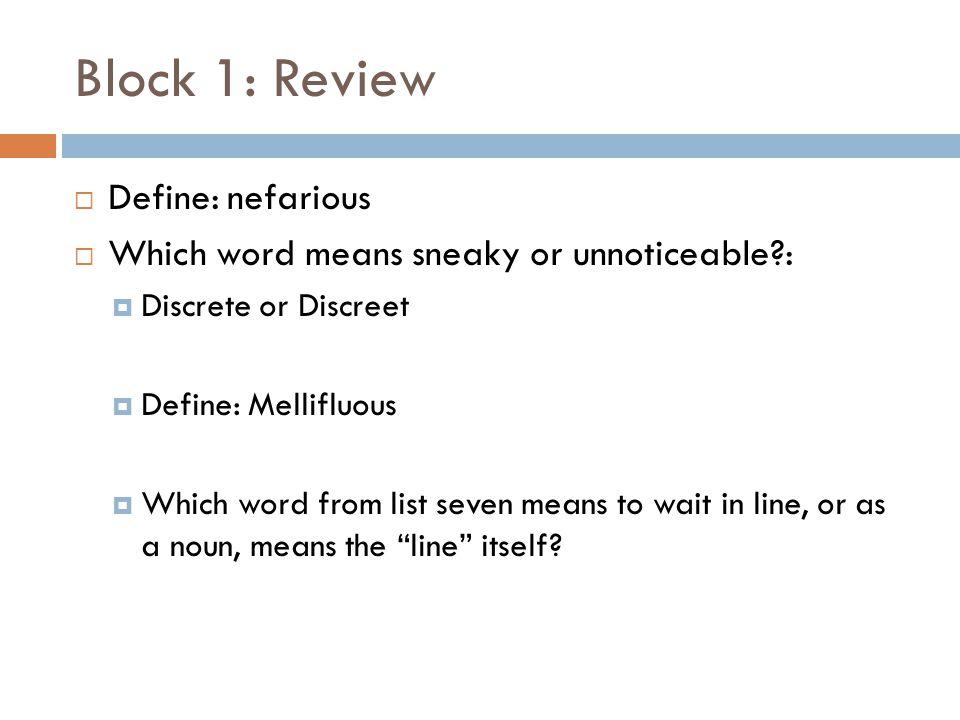 Block 1: Review Define: nefarious
