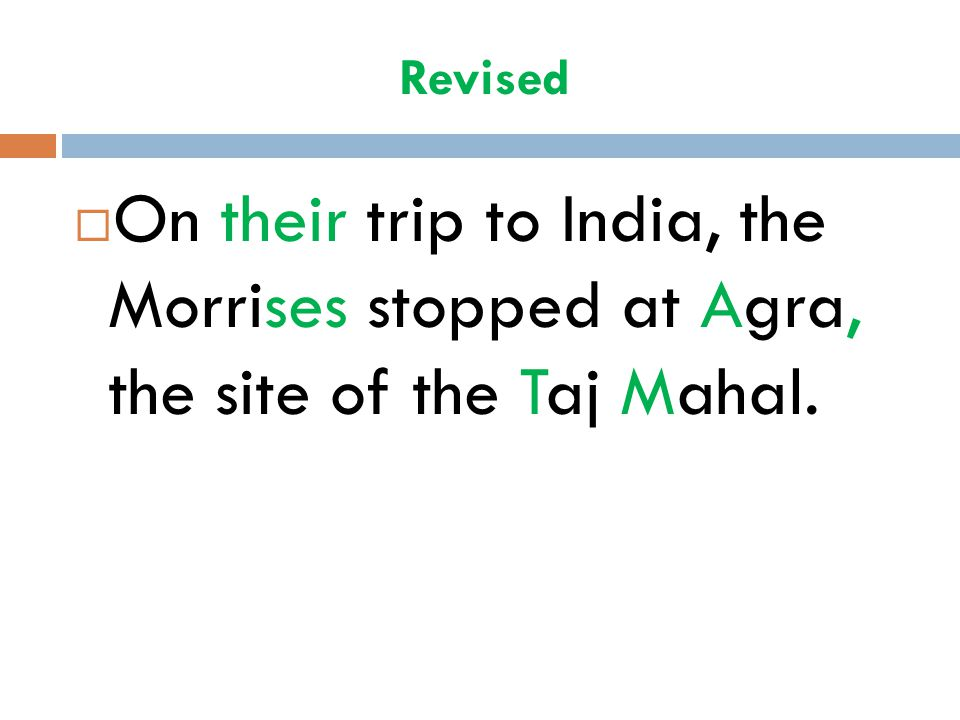 Revised On their trip to India, the Morrises stopped at Agra, the site of the Taj Mahal.