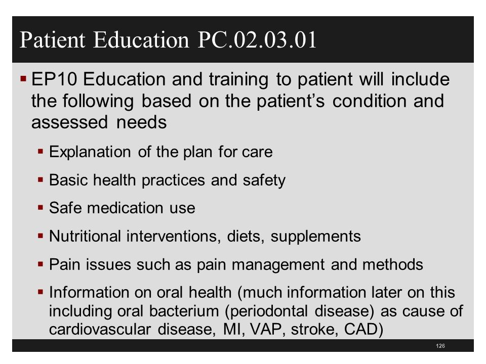 Patient Education PC.02.03.01EP10 Education and training to patient will include the following based on the patient's condition and assessed needs.