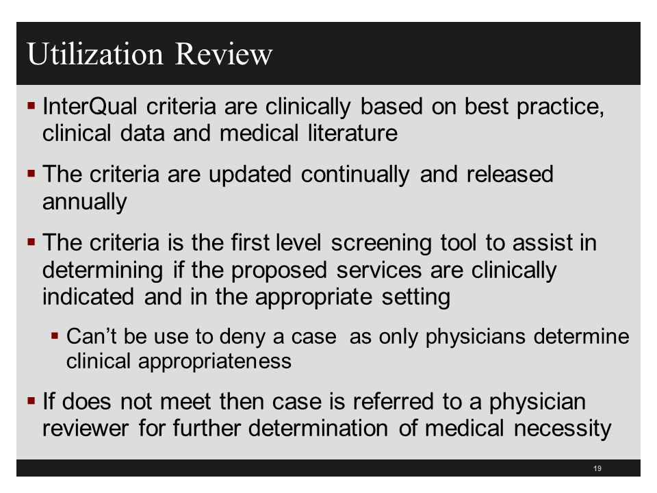Utilization Review InterQual criteria are clinically based on best practice, clinical data and medical literature.
