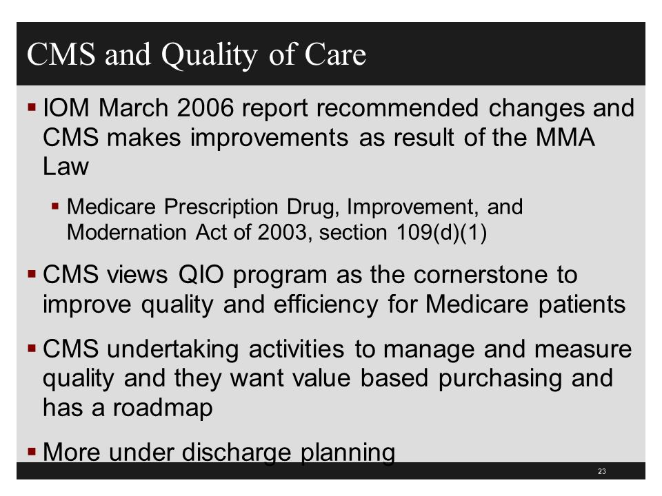 CMS and Quality of Care IOM March 2006 report recommended changes and CMS makes improvements as result of the MMA Law.