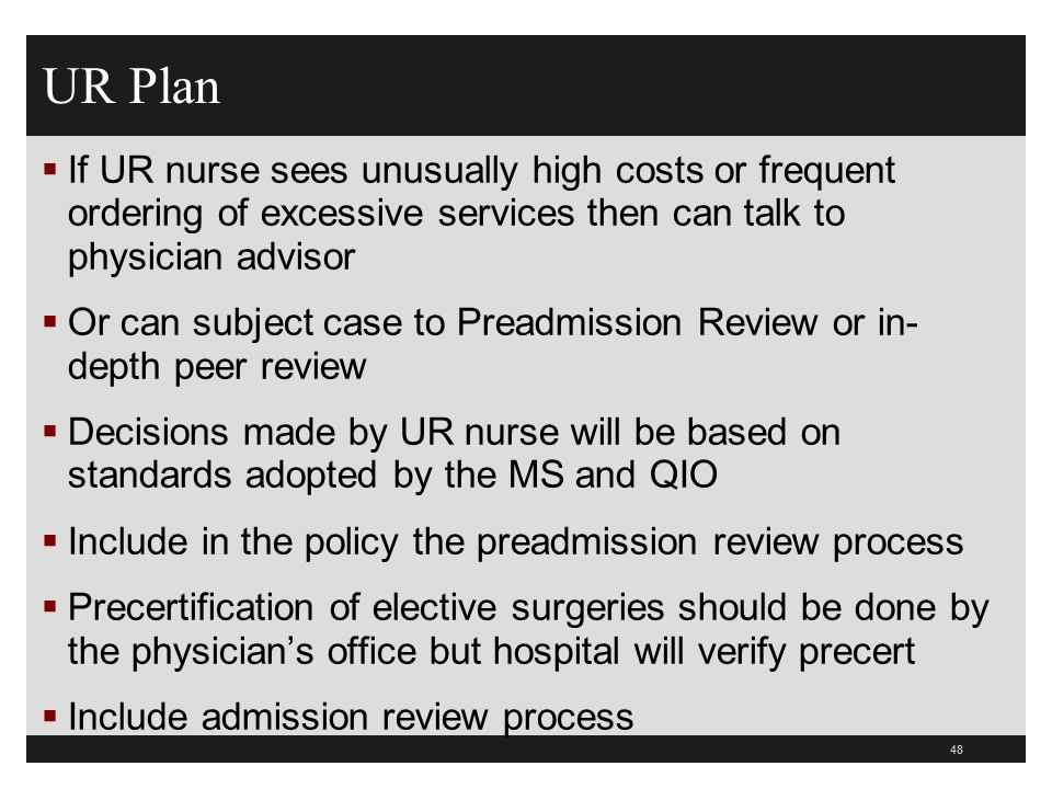 UR Plan If UR nurse sees unusually high costs or frequent ordering of excessive services then can talk to physician advisor.