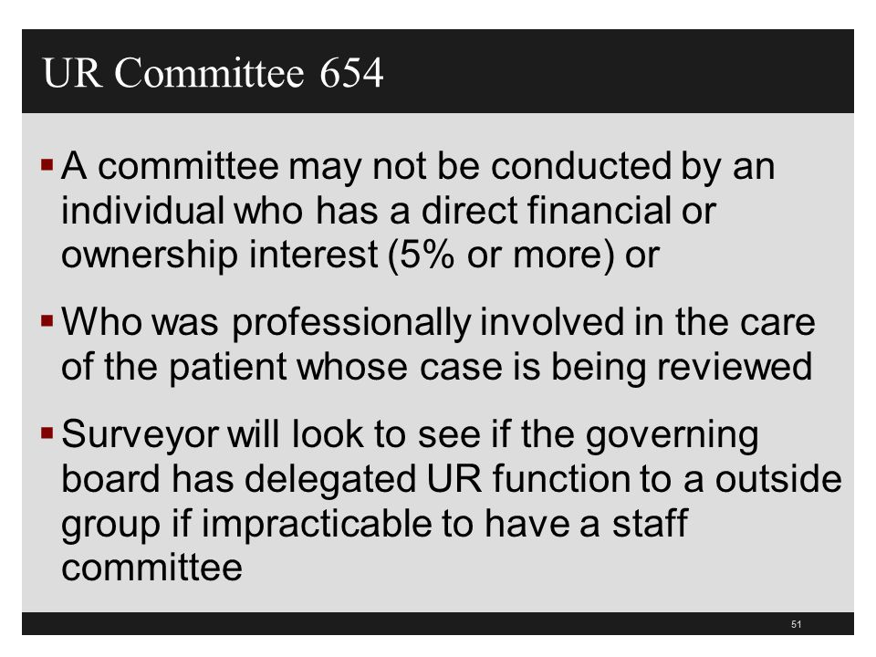 UR Committee 654A committee may not be conducted by an individual who has a direct financial or ownership interest (5% or more) or.
