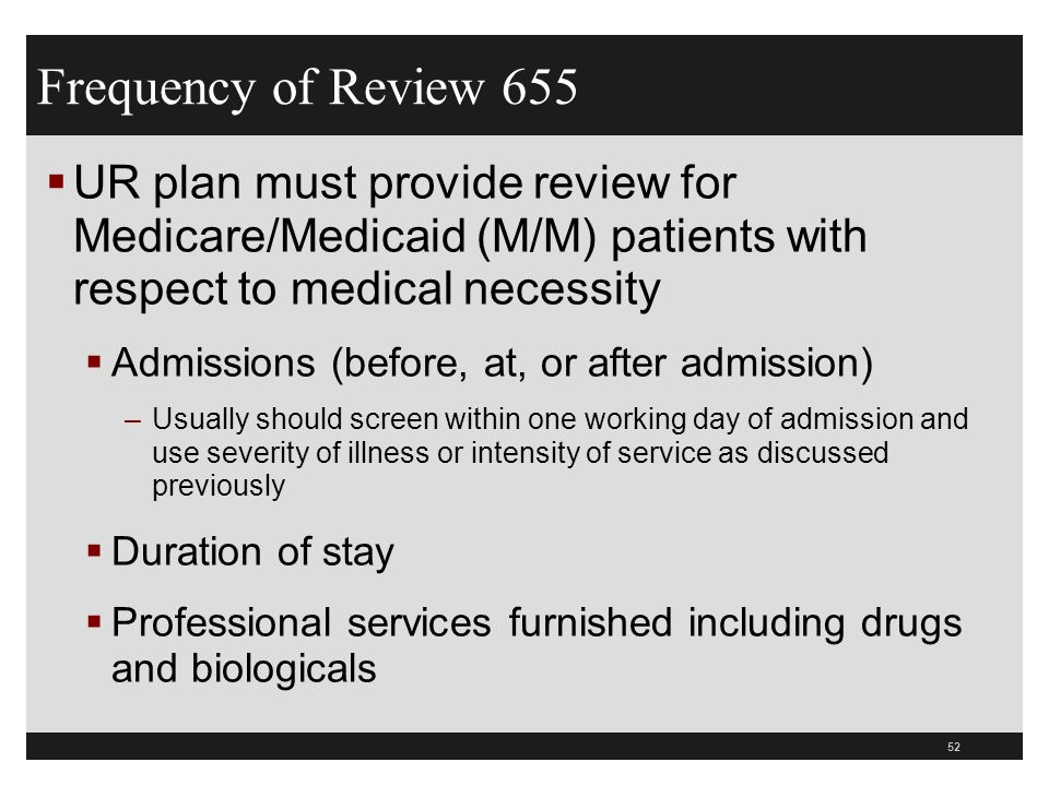 Frequency of Review 655 UR plan must provide review for Medicare/Medicaid (M/M) patients with respect to medical necessity.