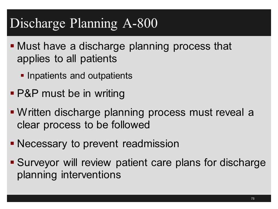 Discharge Planning A-800 Must have a discharge planning process that applies to all patients. Inpatients and outpatients.