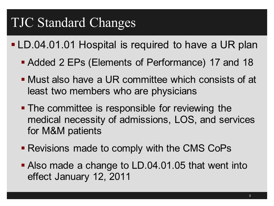 TJC Standard ChangesLD.04.01.01 Hospital is required to have a UR plan. Added 2 EPs (Elements of Performance) 17 and 18.