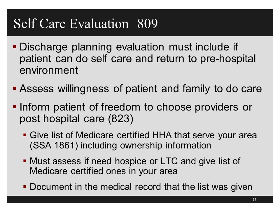 Self Care Evaluation 809 Discharge planning evaluation must include if patient can do self care and return to pre-hospital environment.
